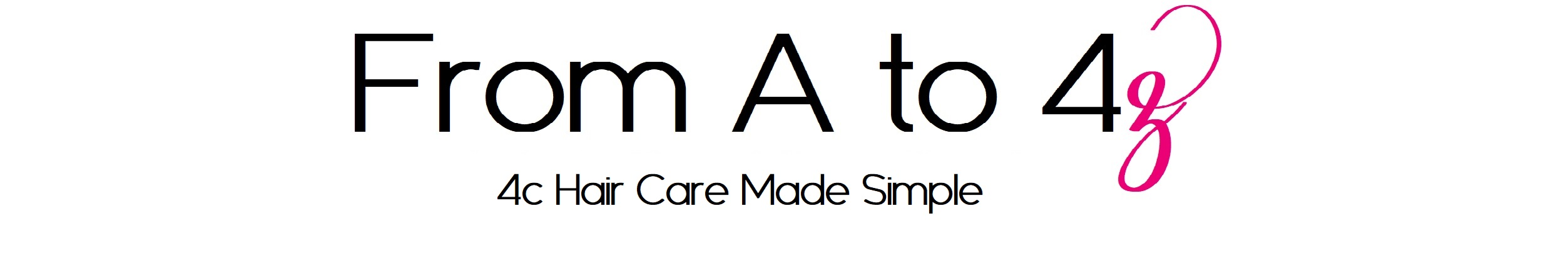 From A to 4z | 4c hair care made simple